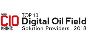 Top 10 Digital Oil Field Solution Providers - 2018